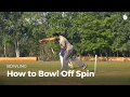 How to Bowl an Off Spin | Cricket