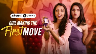 Girl Making The First Move feat. Ahsaas Channa & Rashmi Agdekar | Girliyapa
