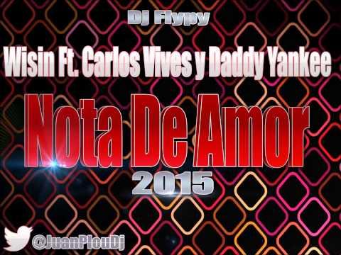 Wisin Ft. Carlos Vives y Daddy Yankee - Nota De Amor (Remix) Dj Flypy 2015
