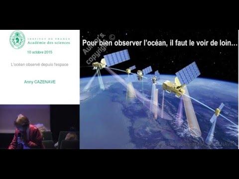Conférence - A.Cazenave - L'océan observé depuis l'espace - Académie des sciences