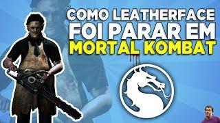 COMO LEATHERFACE FOI PARAR EM MORTAL KOMBAT