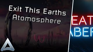 [Beat Saber] Exit This Earth's Atomosphere