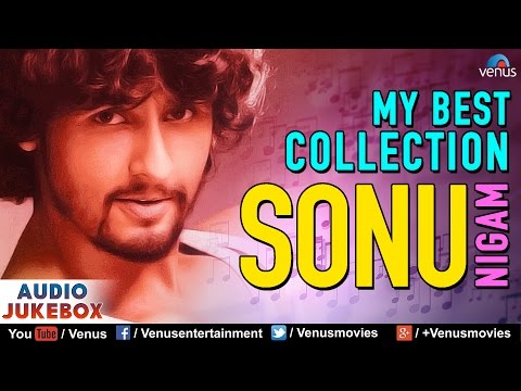 Sonu Nigam  My Best Collection  Hindi Songs  Best Bollywood Romantic Songs  Audio Jukebox