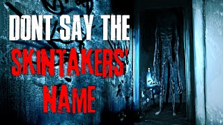 """Don't Say The Skintakers' Name"" Creepypasta"
