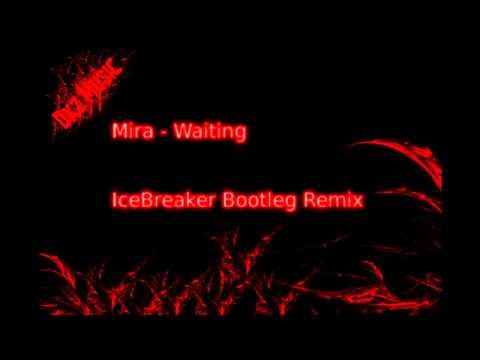 Mira - Waiting (Icebreaker Bootleg Remix)