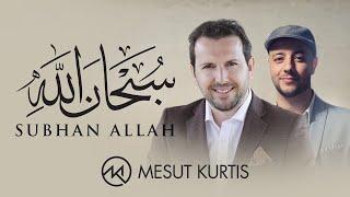 Mesut Kurtis & Maher Zain - Subhana Allah | مسعود كُرتِس - سبحان الله