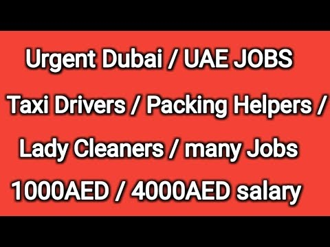 Urgent Dubai / UAE JOBS Taxi drivers / Packing Helpers / Lady cleaners / many jobs 1k/ 4k AED salary