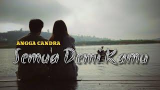 Download lagu ANGGA CANDRA - SEMUA DEMI KAMU