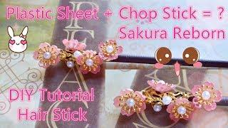 Plastic Sheet + Chop Stick = Sakura Reborn Hair Stick Diy Chinese Hair Accessories Hair Pins 樱花重生发簪