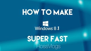 How To Make Windows 8 Super Fast.