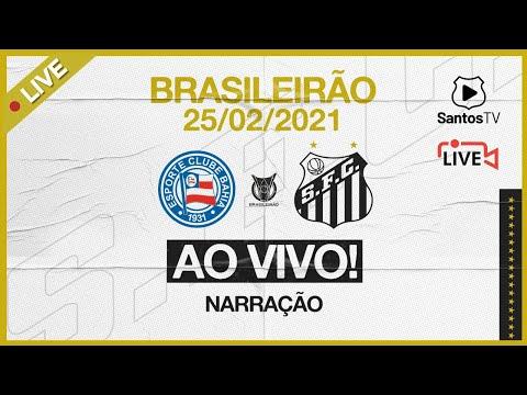🔴 AO VIVO: BAHIA x SANTOS | BRASILEIRÃO (25/02/21)