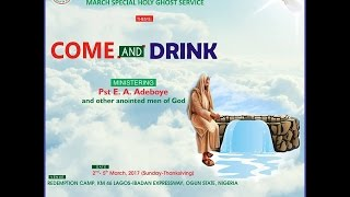 RCCG MARCH 2017 SPECIAL HOLY GHOST SERVICE (DAY 3)-COME AND DRINK