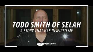 Todd Smith of Selah - The Story Behind His Inspiration