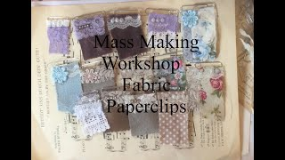Mass Making - Fabric Paperclips- Tutorial - Wk 20  Weekly Workshops