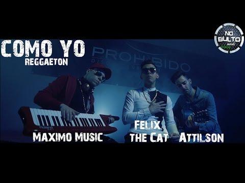 Attilson & Maximo Music ft Felix the Cat - Como Yo - reggaeton 2016