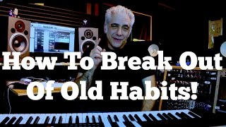How To Break Out of Your Old Habits | Expanding Your Music Vocabulary