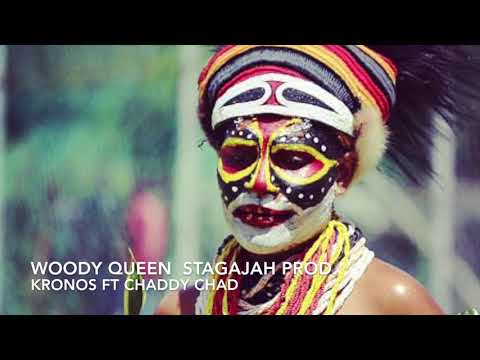 WOODY QUEEN - KRONOS FT CHADDY CHAD ( STAGAJA PROD) PNG LATEST MUSIC 2018