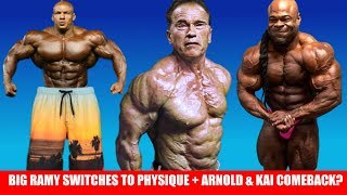 Big Ramy Switching to Men's Physique + Arnold Comeback to Competing at 71 + Kai will do 2019 Olympia