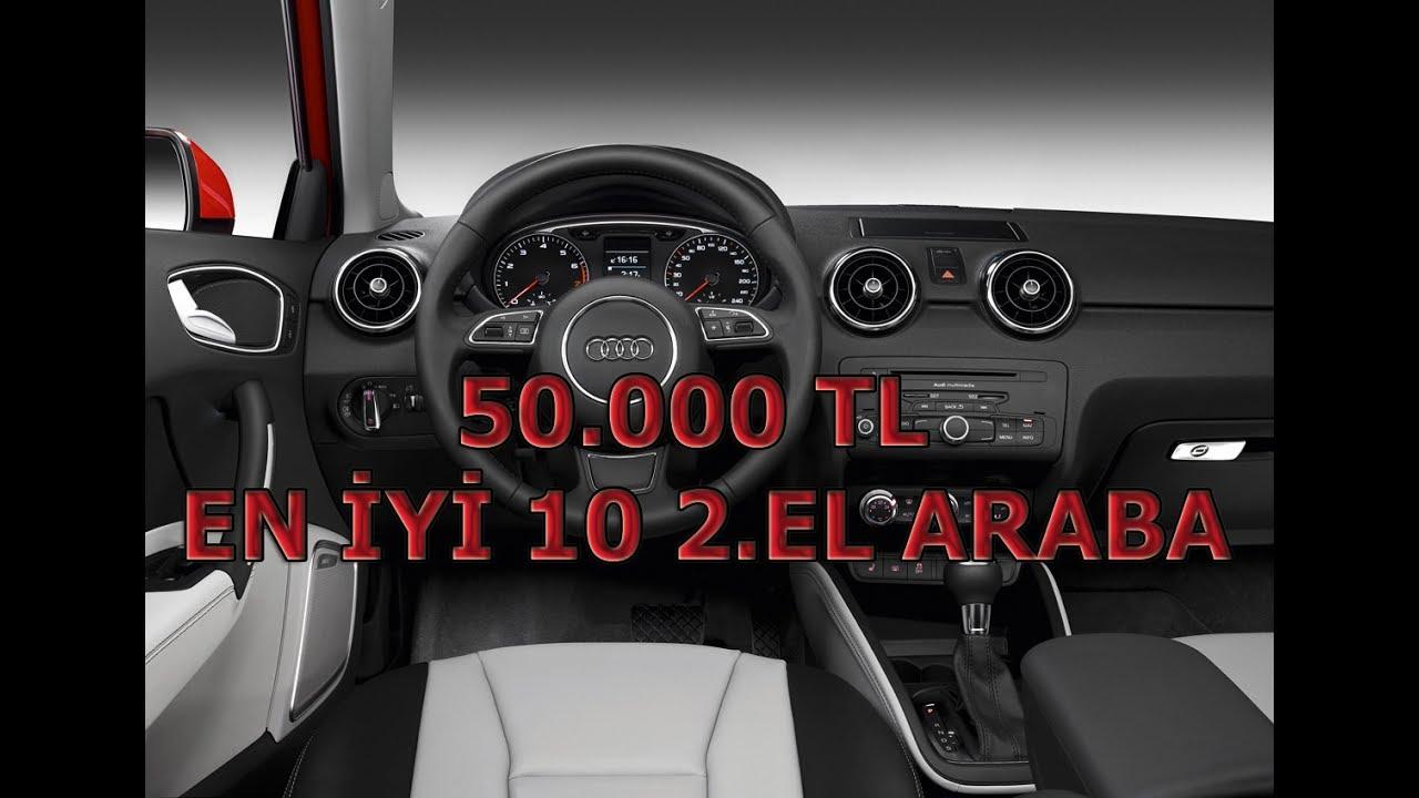 50.000 tl ile alınabilecek 10 İdeal 2.el araba / 2017 - youtube