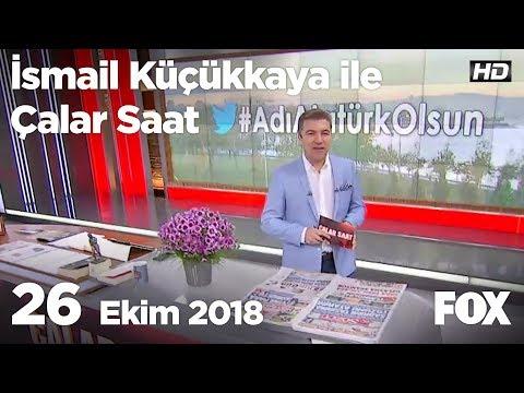 26 Ekim 2018 İsmail Küçükkaya ile Çalar Saat