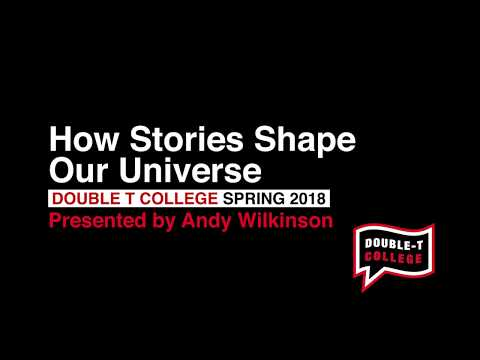 How Stories Shape Our Universe: Andy Wilkinson [Double T College]