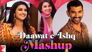 Mashup: Daawat-e-Ishq | Aditya Roy Kapur | Parineeti Chopra