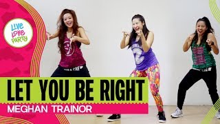 Let You Be Right by Meghan Trainor | Live Love Party | Zumba | Dance Fitness