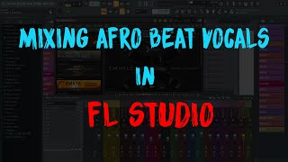 🔥🔥Mixing🎚🔑 afro beat vocals in FL Studio (Part 1)