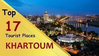 """KHARTOUM"" Top 17 Tourist Places 