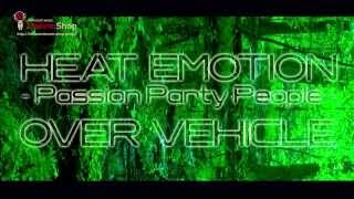 OVER VEHICLE 4th. Full Album / HEAT EMOTION -Passion Party People 【CM】