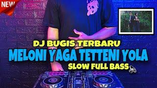DJ BUGIS TERBARU 2021 - Dj Meloni Yaga Tette ni Yola Slow Full Bass🔈