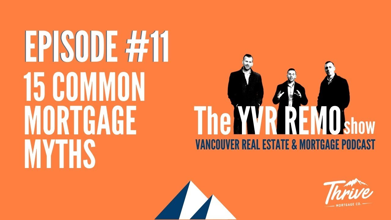 YVR REMO Show EP. 11 - 15 COMMON MORTGAGE MYTHS