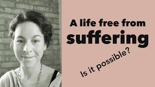A life free from suffering - Is it possible?