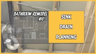 Bathroom Remodel 10 - Sink Drain Planning
