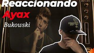 REACCIONANDO A AYAX- BUKOWSKI🔥🔥