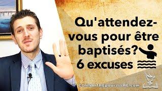 Qu'attendez-vous pour être baptisés? (6 excuses & encouragements)
