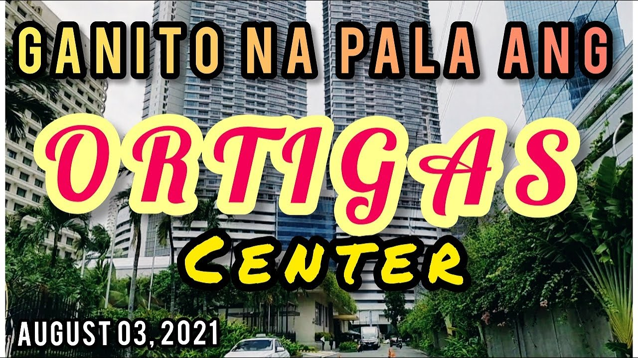 ORTIGAS CENTER, GANITO NA PALA! ORTIGAS CENTER SIGHTSEEING & DRIVE TOUR!