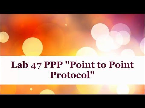Lab 47 : PPP ( Point To Point Protocol )