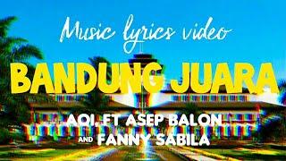Bandung Juara ( Lirik Lagu ) by_ AOI ft. Asep Balon & Fanny Sabila