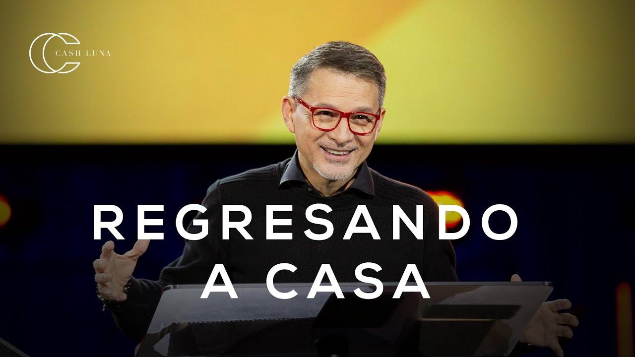 Pastor Cash Luna - Regresando a casa | Casa de Dios
