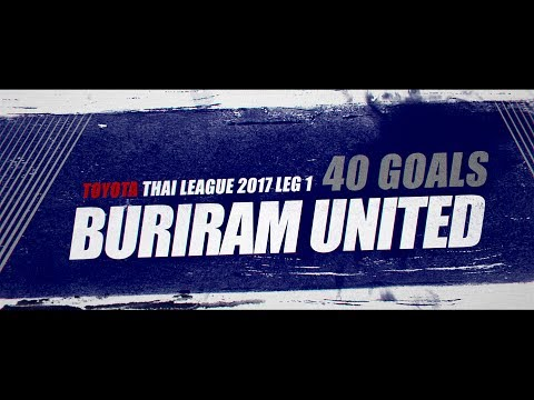 40 GOALS BURIRAM UNITED TOYOTA THAI LEAGUE 2017 LEG 1
