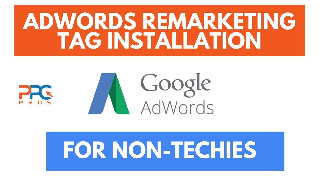 Google AdWords Remarketing Tag Installation – For Non-Techies!