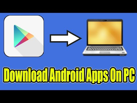 How To Download Android Apps In Computers And Laptops