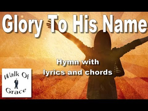 Glory To His Name - Hymn with lyrics and chords - YouTube