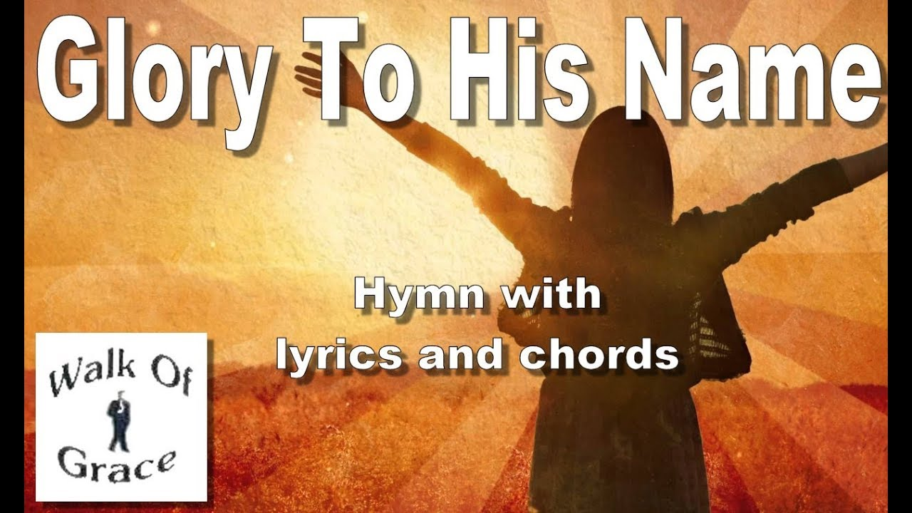 Glory To His Name Hymn With Lyrics And Chords Youtube
