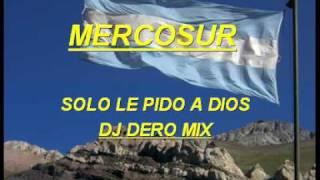 Mercosur - Solo le Pido a Dios (Dj Dero Mix)
