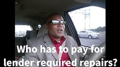 Who pays for lender required repairs?