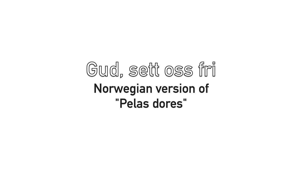 """""""Gud, sett oss fri"""" versão norueguesa de """"pelas Dores"""""""