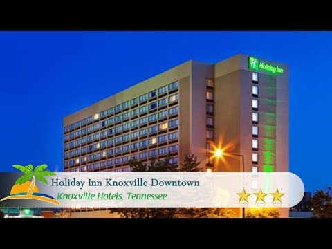 Holiday Inn Knoxville Downtown - Worlds Fair Park - Knoxville Hotels, Tennessee