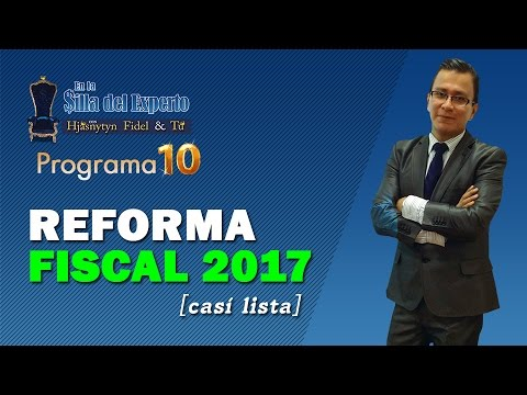 Reforma Fiscal 2017 (casi lista) Parte 1 Comentarios para LISR 2017